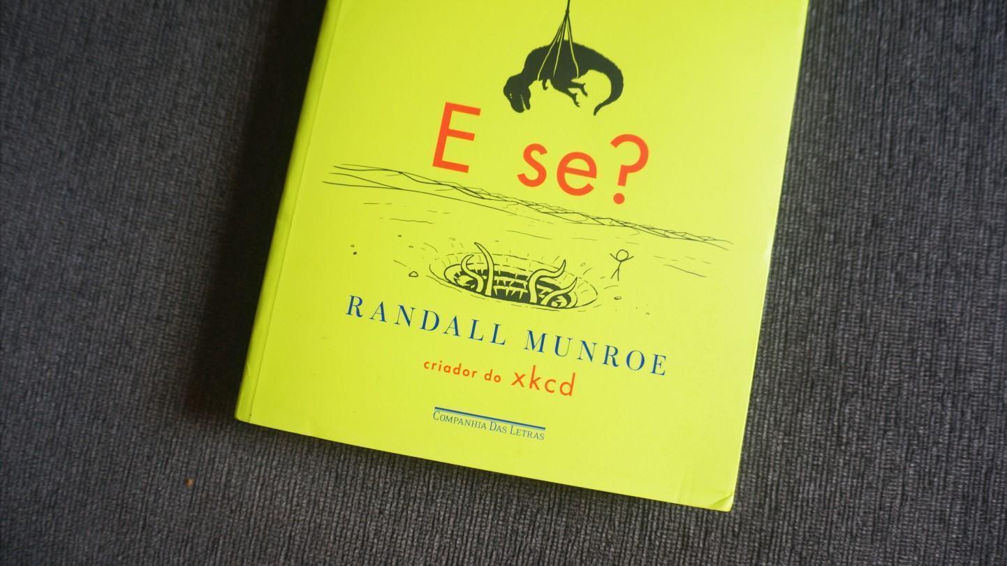 E Se? Respostas científicas para perguntas absurdas, de Randall Munroe