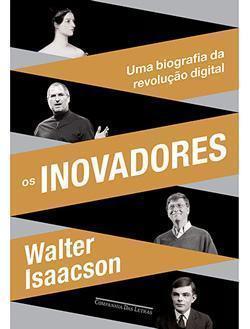 Compre o livro Os Inovadores, de Walter Isaacson.