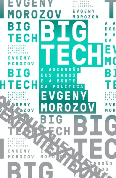 """Capa do livro """"Big Tech: A ascensão dos dados e a morte da política""""."""
