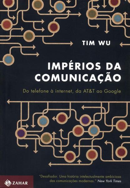 """Capa do livro """"Impérios da comunicação: Do telefone à internet, da AT&T ao Google""""."""