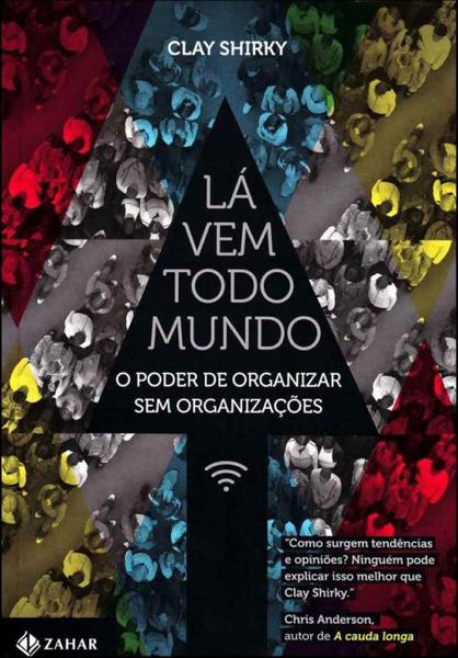 """Capa do livro """"Lá vem todo mundo: O poder de organizar sem organizações""""."""