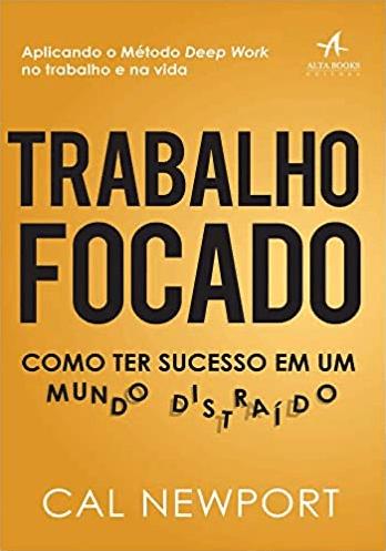 """Capa do livro """"Trabalho focado: Como ter sucesso em um mundo distraído""""."""