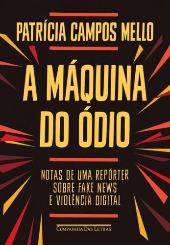 """Capa do livro """"A máquina do ódio: Notas de uma repórter sobre fake news e violência digital""""."""