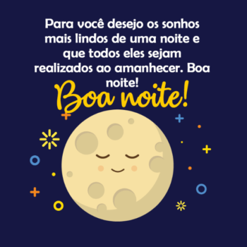 """Desenho da Lua com os olhos fechados, e a mensagem """"Para você desejo os sonhos mais lindos de uma noite e que todos eles sejam realizados ao amanhecer. Boa noite!"""""""