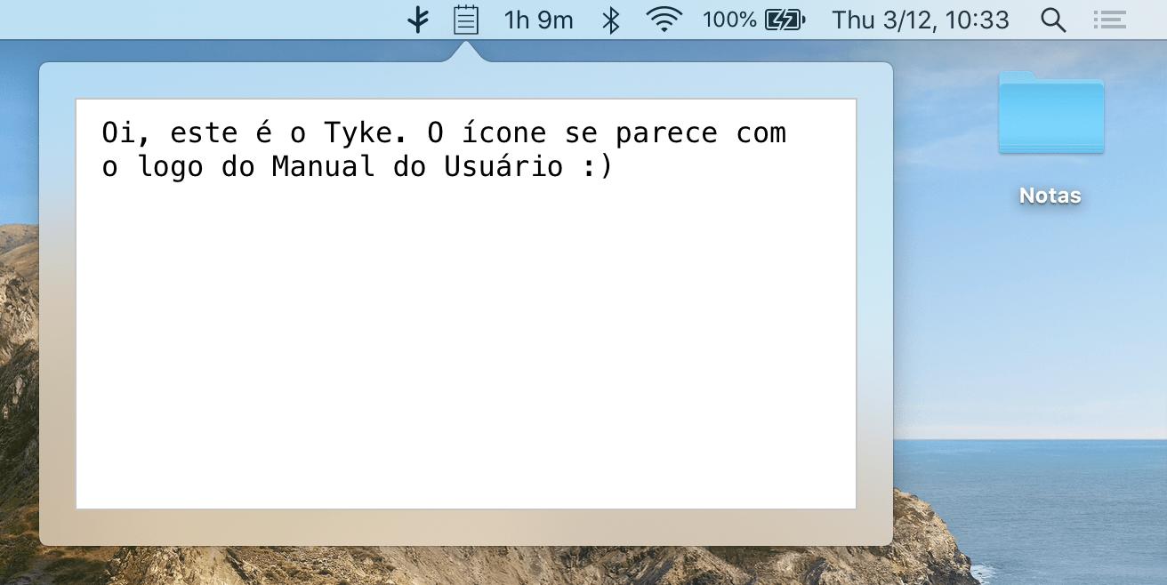 """Bloquinho de anotação do Tyke, na menubar do macOS, com a mensagem: """"Oi, este é o Tyke. O ícone se parece com o logo do Manual do Usuário :)""""."""